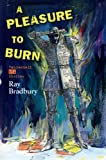 A Pleasure to Burn, Ray Bradbury, 1596062908