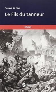 Le fils du tanneur : [roman], Joux, Renaud de