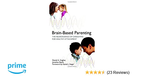 Brain-Based Parenting: The Neuroscience of Caregiving for Healthy