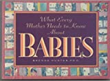 What Every Mother Needs to Know about Babies, Brenda Hunter, 0880706678