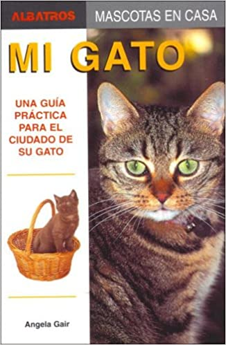 Mi Gato/ My Cat: Una Guia Practica Para El Cuidado De Su Gato / a Practical Guide for the Care of Your Cat (Mascotas En Casa / House Pets) (Spanish Edition) ...