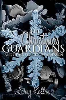 The Christmas Guardians (English Edition) de [Kollar, Larry]