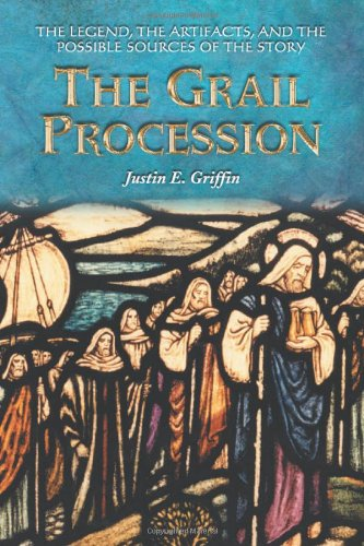 Grail Procession: The Legend, the Artifacts, and the Possible Sources of the - Legends Artifacts