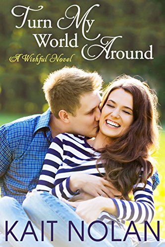 Turn My World Around: A Small Town Southern Romance (Wishful Romance Book 6) by [Nolan, Kait]