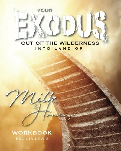 Exodus Out of the Wilderness: Into Land of Milk & Honey