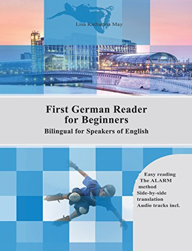 First German Reader for Beginners: Bilingual for Speakers of English (Graded German Readers Book 1)