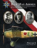 The Blue Max Airmen Volume 6: German Airmen Awarded the Pour le Mérite