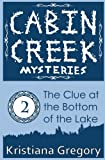 The Clue at the Bottom of the Lake (Cabin Creek Mysteries) (Volume 2)