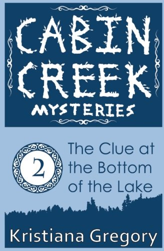 Download The Clue at the Bottom of the Lake (Cabin Creek Mysteries) (Volume 2) PDF