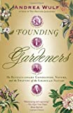 Founding Gardeners: The Revolutionary Generation, Nature, and the Shaping of the American Nation (Vintage), Andrea Wulf, 0307390683