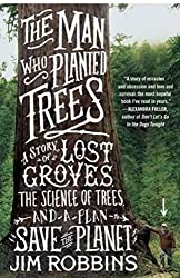The Man Who Planted Trees: A Story of Lost Groves, the Science of Trees, and a Plan to Save the Planet