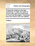 Fragments Relating to the Late Revolutions in India, the Death of Count Lally, and the Prosecution of Count de Morangies Translated from the French O, Voltaire, 1170571662
