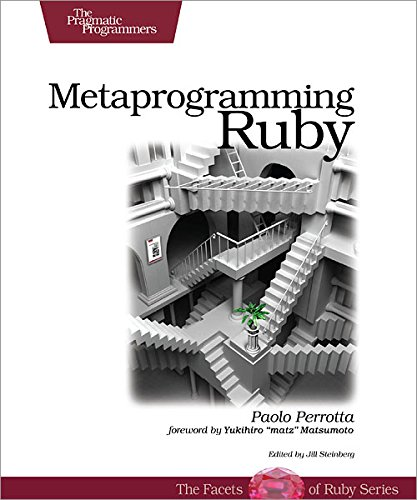 Metaprogramming Ruby: Program Like the Ruby Pros (Facets of Ruby)