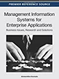 Management Information Systems for Enterprise Applications : Business Issues, Research and Solutions, Koumpis, Adamantios, 1466601647