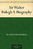 Sir Walter Ralegh A Biography (English Edition)