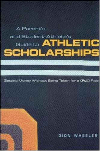 A Parent's and Student Athlete's Guide to Athletic Scholarships
