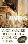Vingt-Quatre Heures de la Vie d'une Femme (annoté + biographie de l'auteur autour de son oeuvre) par Zweig