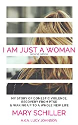 I Am Just A Woman: My story of domestic violence, recovery from PTSD, & waking up to a whole new life