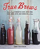 import soda - True Brews: How to Craft Fermented Cider, Beer, Wine, Sake, Soda, Mead, Kefir, and Kombucha at Home