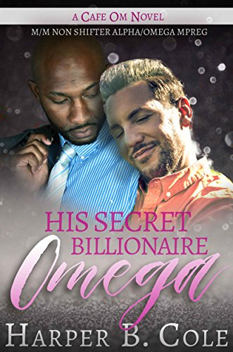 His Secret Billionaire Omega: M/M Non-Shifter Alpha/Omega MPREG (Cafe Om Book 6)