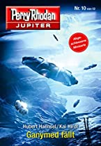 Jupiter 10: Ganymed Fällt (perry Rhodan - Jupiter) (german Edition)