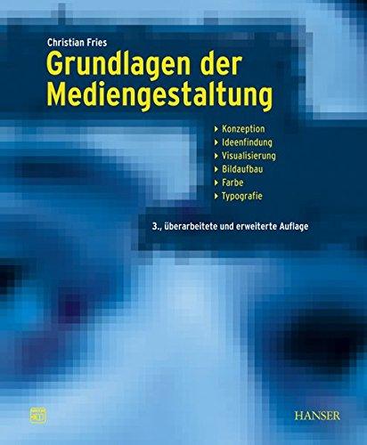 Grundlagen der Mediengestaltung: Konzeption, Ideenfindung, Visualisierung, Bildaufbau, Farbe, Typografie