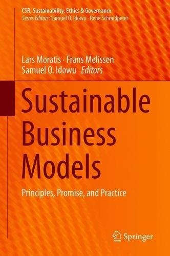 Sustainable Business Models: Principles, Promise, and Practice (CSR, Sustainability, Ethics & Governance)