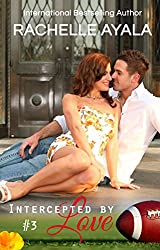 Intercepted by Love: Part Three (The Quarterback's Heart Book 3)