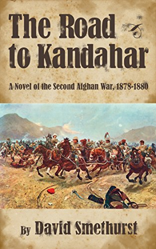 The Road to Kandahar: A Novel of the Second Afghan War, 1878-80