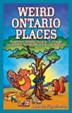 Front cover for the book Weird Ontario places : humorous, bizarre, peculiar & strange locations & attractions across the province by Dan De Figueiredo