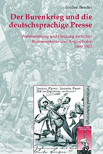 Der Burenkrieg und die deutschsprachige Presse: Wahrnehmung und Deutung zwischen Bureneuphorie und Anglophobie 1899-1902 (Krieg in der Geschichte)