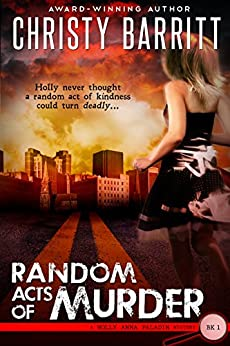 Random Acts of Murder: A Holly Anna Paladin Mystery, Book 1 (Holly Anna Paladin Mysteries) by [Barritt, Christy]