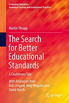 The Search for Better Educational Standards: A Cautionary Tale (Evaluating Education: Normative Systems and Institutional Practices) by [Thrupp, Martin]