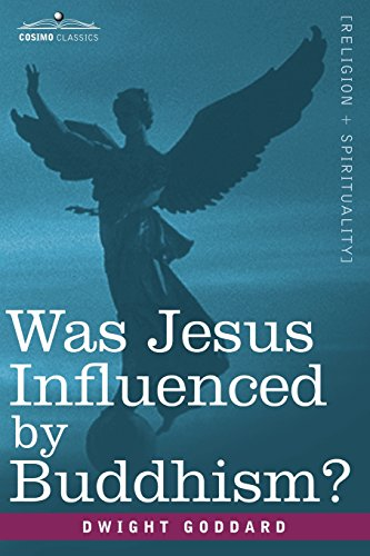 Was Jesus Influenced by Buddhism? a Comparative Study of the Lives and Thoughts of Gautama and Jesus