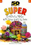 50 Nifty Super Crafts to Make with Things Around the House, Cambria Cohen, 0737301570