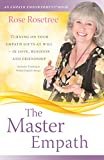 The Master Empath: Turning On Your Empath Gifts At Will -- In Love, Business and Friendship (Includes Training in Skilled Empath Merge) (An Empath Empowerment® Book) (Series Book 4)