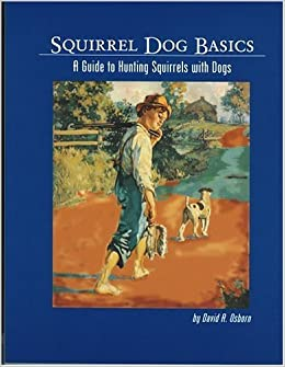 Book Squirrel Dog Basics: A Guide to Hunting Squirrels With Dogs by David A. Osborn (1999-04-03)