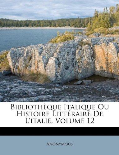 Bibliothèque Italique Ou Histoire Littéraire De L'italie, Volume 12 (French Edition) ebook