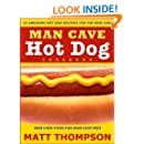 The Man Cave Hot Dog Cookbook - 25 Awesome Hot Dog Recipes For The Man Cave (Hot Dog Series 1)