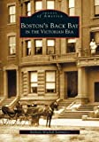 Boston's Back Bay in the Victorian Era, Anthony Mitchell Sammarco, 0738512443