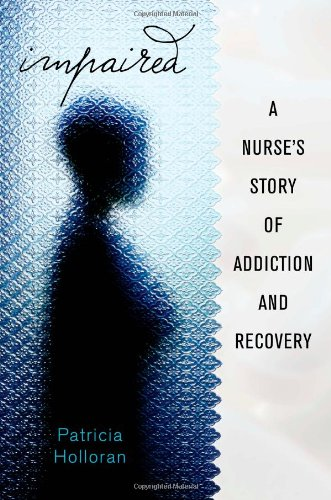 Read Online Impaired: A Nurse's Story of Addiction and Recovery ebook