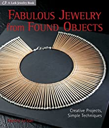 Fabulous Jewelry from Found Objects: Creative Projects, Simple Techniques (Lark Jewelry Book)