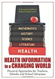img - for Health Information in a Changing World: Practical Approaches for Teachers, Schools, and School Librarians by Luckenbill W. Bernard Immroth Barbara Froling (2010-06-14) Paperback book / textbook / text book