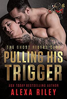 Pulling His Trigger (Ghost Riders MC Book 4) by [Riley, Alexa]