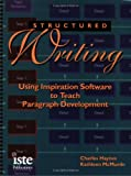 Structured Writing : Using Inspiration Software to Teach Paragraph Development, McMurdo, Kathleen and Haynes, Charles, 1564841715