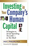 Investing in Your Company's Human Capital: Strategies to Avoid Spending Too Little -- or Too Much