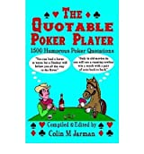 [ [ [ The Quotable Poker Player - Funny Poker Quotes from Stud to Hold Em[ THE QUOTABLE POKER PLAYER - FUNNY POKER QUOTES FROM STUD TO HOLD EM ] By Jarman, Colin M. ( Author )Nov-05-2010 Paperback
