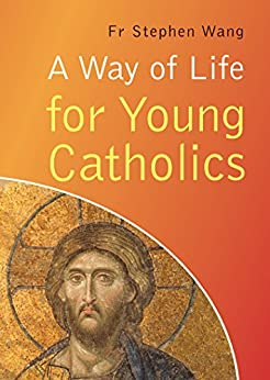 Way of Life for Young Catholics: Learn, Love, Live your Faith