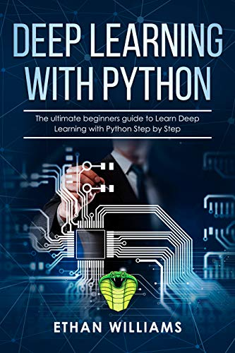 Deep Learning with Python: The ultimate beginners guide to Learn Deep Learning with Python Step by Step por Ethan Williams