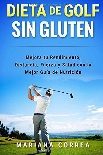 Descargar Libro Dieta De Golf Sin Gluten: Mejora Tu Rendimiento, Distancia, Fuerza Y Salud Con La Mejor Guia De Nutricion Mariana Correa